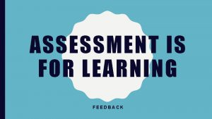 ASSESSMENT IS FOR LEARNING FEEDBACK Effective questioning Sharing