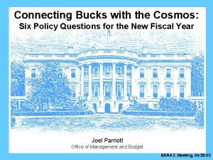 Connecting Bucks with the Cosmos Six Policy Questions