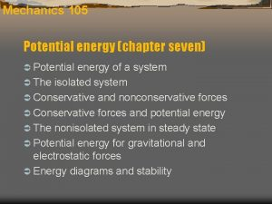 Mechanics 105 Potential energy chapter seven Potential energy