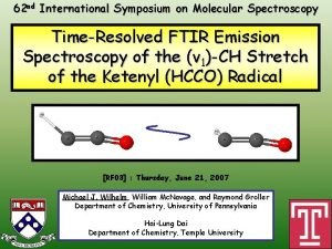 62 nd International Symposium on Molecular Spectroscopy TimeResolved
