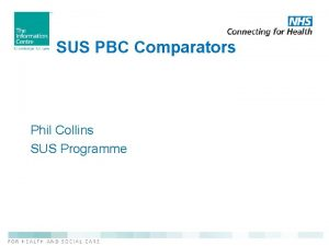 SUS PBC Comparators Phil Collins SUS Programme SUS