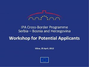 IPA CrossBorder Programme Serbia Bosnia and Herzegovina Workshop