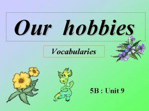 Our hobbies Vocabularies 5 B Unit 9 do