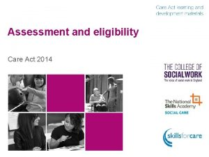 Assessment and eligibility Care Act 2014 Assessment Assessment