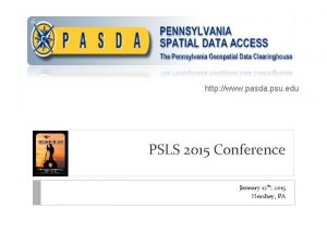 http www pasda psu edu PSLS 2015 Conference