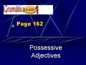 Page 162 Possessive Adjectives Possessive Adjectives DESCRIBE nouns