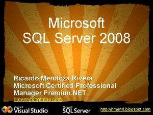 Microsoft SQL Server 2008 Ricardo Mendoza Rivera Microsoft