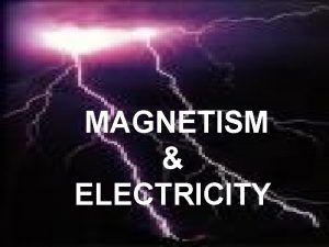 MAGNETISM ELECTRICITY Magnetism The attraction of one magnet
