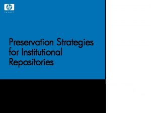 Preservation Strategies for Institutional Repositories Robert Tansley Digital