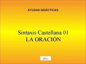 AYUDAS DIDCTICAS Sintaxis Castellana 01 LA ORACIN LA