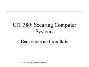 CIT 380 Securing Computer Systems Backdoors and Rootkits