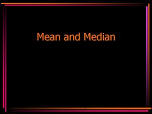 Mean and Median Mathmatical Mean The Mathmatical mean