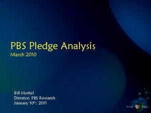 PBS Pledge Analysis March 2010 Bill Merkel Director
