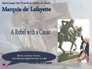 MarieJosephPaulYvesRochGilbert du Motier Marquis de Lafayette La libert