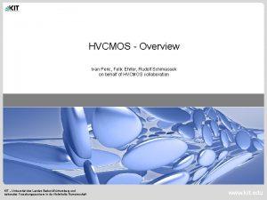 HVCMOS Overview Ivan Peric Felix Ehrler Rudolf Schimassek