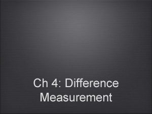 Ch 4 Difference Measurement Difference Measurement In Ch
