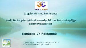 Latgales trisma konference Kvalitte Latgales trism svargs faktors