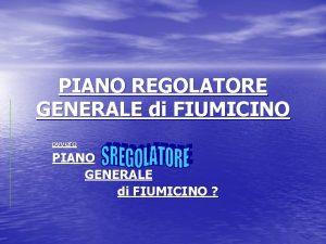 PIANO REGOLATORE GENERALE di FIUMICINO ovvero PIANO GENERALE