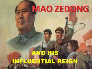 MAO ZEDONG AND HIS INFLUENTIAL REIGN 1 THE