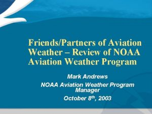 FriendsPartners of Aviation Weather Review of NOAA Aviation