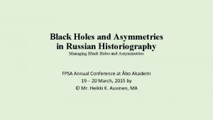 Black Holes and Asymmetries in Russian Historiography Managing