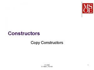 Constructors Copy Constructors CS1030 Dr Mark L Hornick