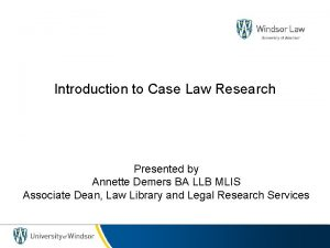 Introduction to Case Law Research Presented by Annette