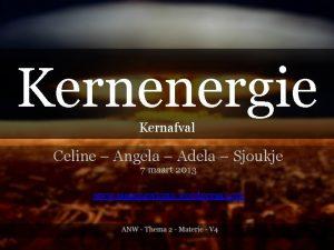 Kernenergie Kernafval Celine Angela Adela Sjoukje 7 maart