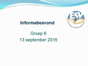 Informatieavond Groep 6 13 september 2016 Groepsleerkrachten in