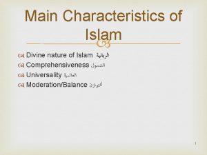 Main Characteristics of Islam Divine nature of Islam