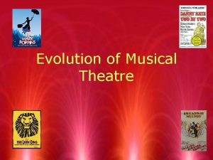 Evolution of Musical Theatre What makes a musical