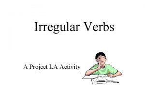 Irregular Verbs A Project LA Activity COMMON IRREGULAR