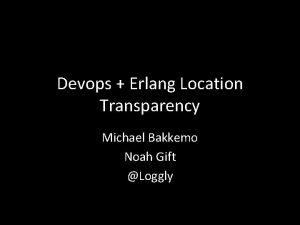 Devops Erlang Location Transparency Michael Bakkemo Noah Gift