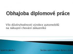 Obhajoba diplomov prce Vliv dvryhodnosti vrobce automobil na