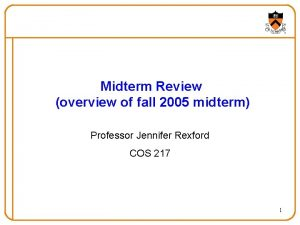 Midterm Review overview of fall 2005 midterm Professor
