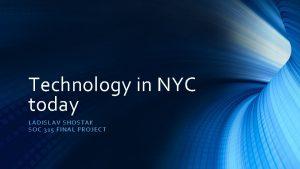 Technology in NYC today LADISLAV SHOS TAK SO