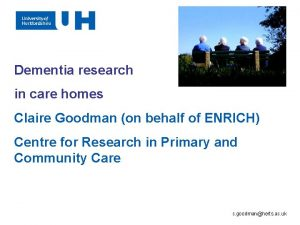 Dementia research in care homes Claire Goodman on