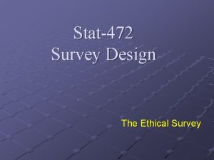 Stat472 Survey Design The Ethical Survey The Ethical