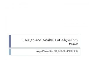 Design and Analysis of Algorithm Preface Aryo Pinandito