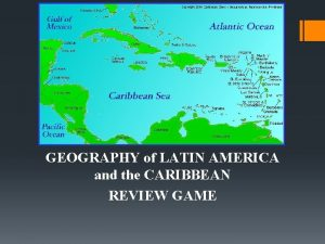 GEOGRAPHY of LATIN AMERICA and the CARIBBEAN REVIEW