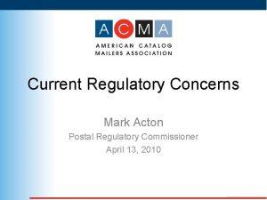 Current Regulatory Concerns Mark Acton Postal Regulatory Commissioner