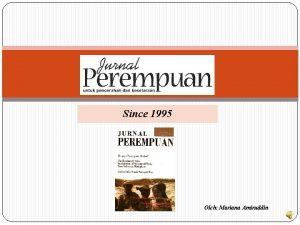 Since 1995 Oleh Mariana Amiruddin Yayasan Jurnal Perempuan