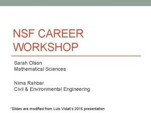 NSF CAREER WORKSHOP Sarah Olson Mathematical Sciences Nima