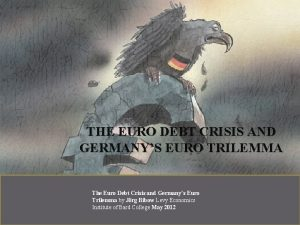 THE EURO DEBT CRISIS AND GERMANYS EURO TRILEMMA