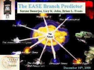 The EASE Branch Predictor Serene Banerjee Lizy K