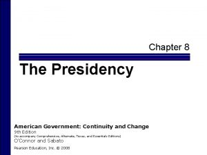 Chapter 8 The Presidency American Government Continuity and