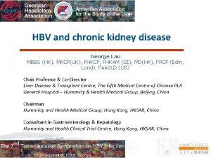 HBV and chronic kidney disease George Lau MBBS