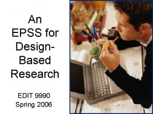 An EPSS for Design Based Research EDIT 9990