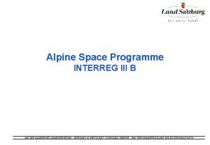 Alpine Space Programme INTERREG III B AMT DER