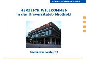 HERZLICH WILLKOMMEN in der Universittsbibliothek Sommersemester 07 Ansprechpartner
